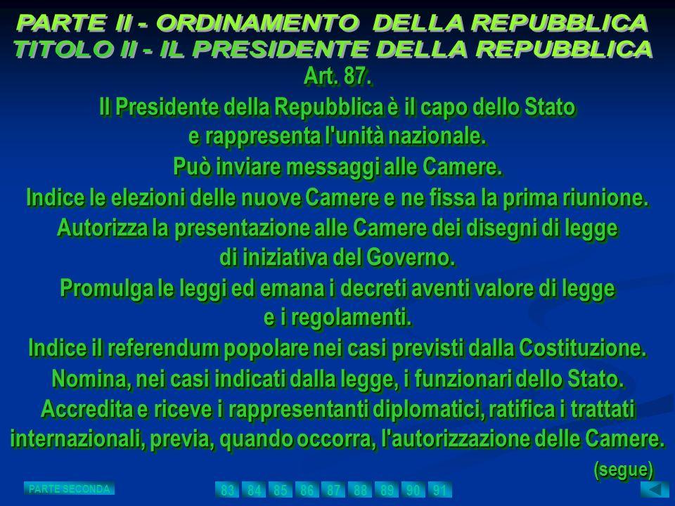 Art. 87. Il Presidente della Repubblica è il capo dello Stato e rappresenta l'unità nazionale. Può inviare messaggi alle Camere. Indice le elezioni de