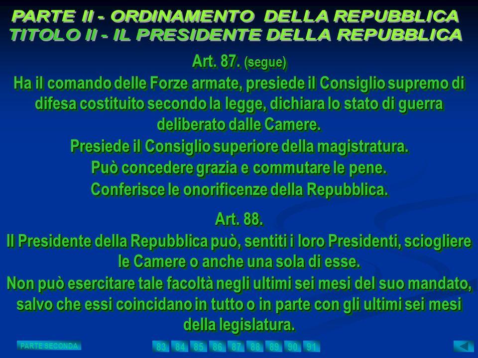 Art. 87. (segue) Ha il comando delle Forze armate, presiede il Consiglio supremo di difesa costituito secondo la legge, dichiara lo stato di guerra de
