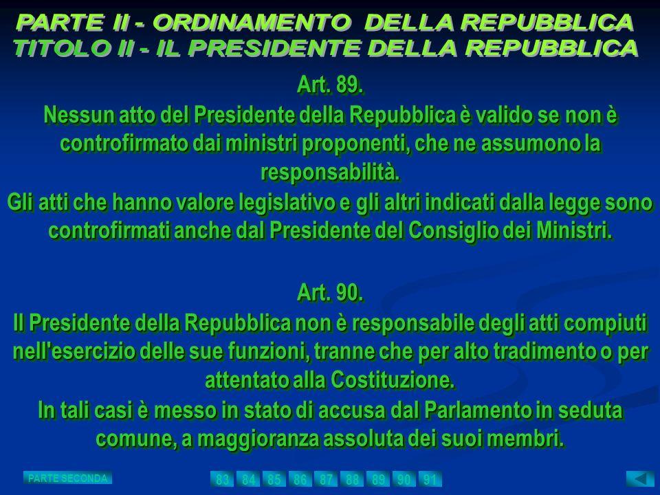 Art. 89. Nessun atto del Presidente della Repubblica è valido se non è controfirmato dai ministri proponenti, che ne assumono la responsabilità. Gli a