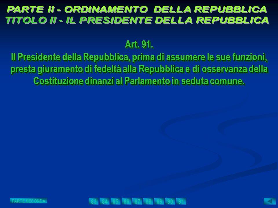 Art. 91. Il Presidente della Repubblica, prima di assumere le sue funzioni, presta giuramento di fedeltà alla Repubblica e di osservanza della Costitu