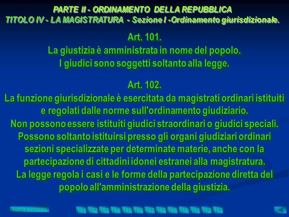 Art. 101. La giustizia è amministrata in nome del popolo. I giudici sono soggetti soltanto alla legge. Art. 101. La giustizia è amministrata in nome d