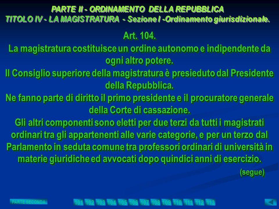 Art. 104. La magistratura costituisce un ordine autonomo e indipendente da ogni altro potere. Il Consiglio superiore della magistratura è presieduto d