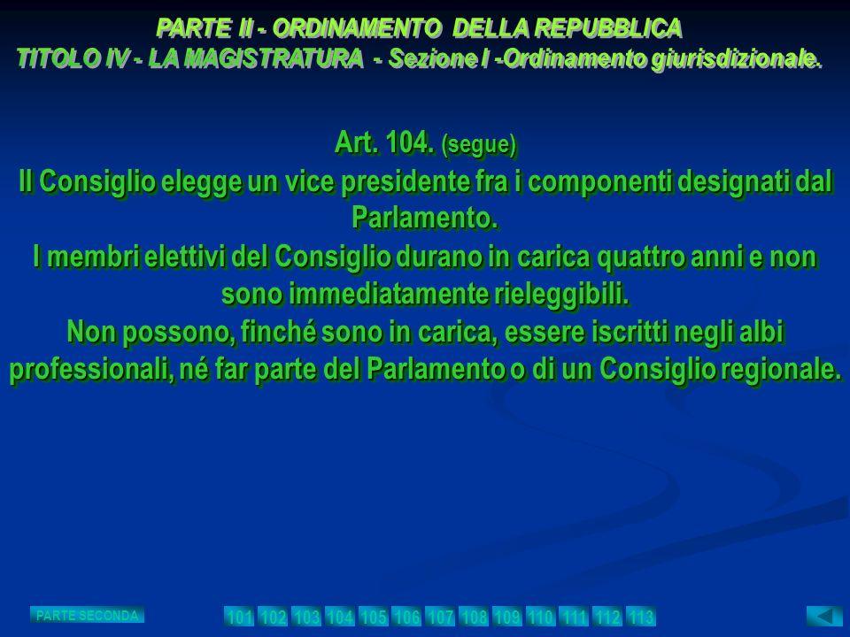 Art. 104. (segue) Il Consiglio elegge un vice presidente fra i componenti designati dal Parlamento. I membri elettivi del Consiglio durano in carica q