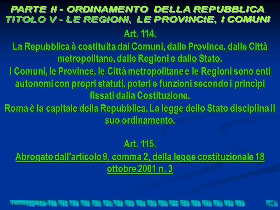 Art. 114. La Repubblica è costituita dai Comuni, dalle Province, dalle Città metropolitane, dalle Regioni e dallo Stato. I Comuni, le Province, le Cit