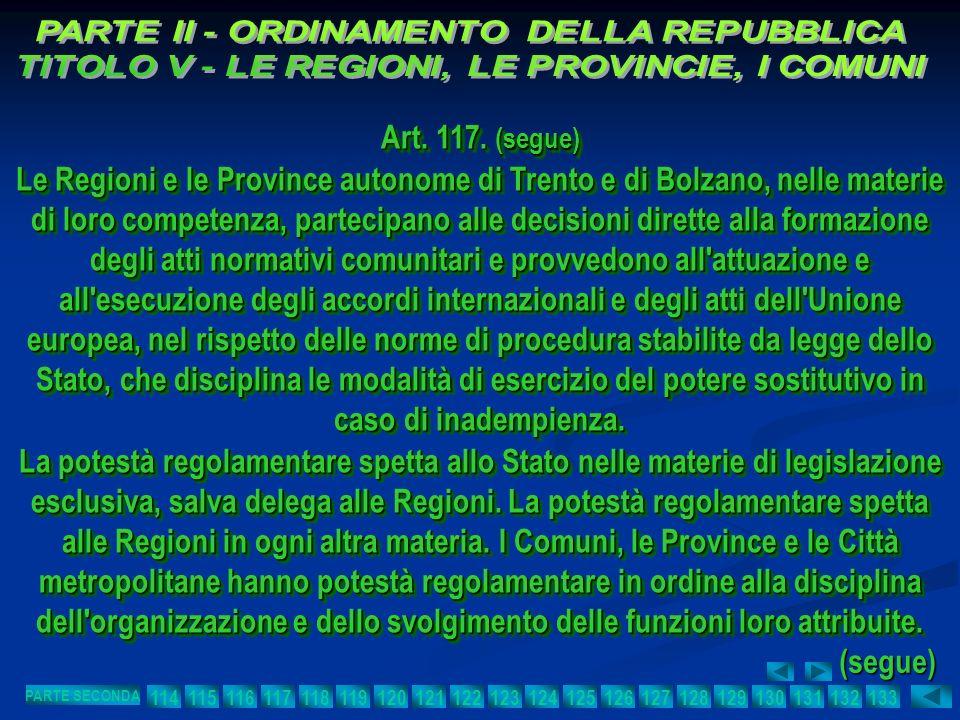 Art. 117. (segue) Le Regioni e le Province autonome di Trento e di Bolzano, nelle materie di loro competenza, partecipano alle decisioni dirette alla