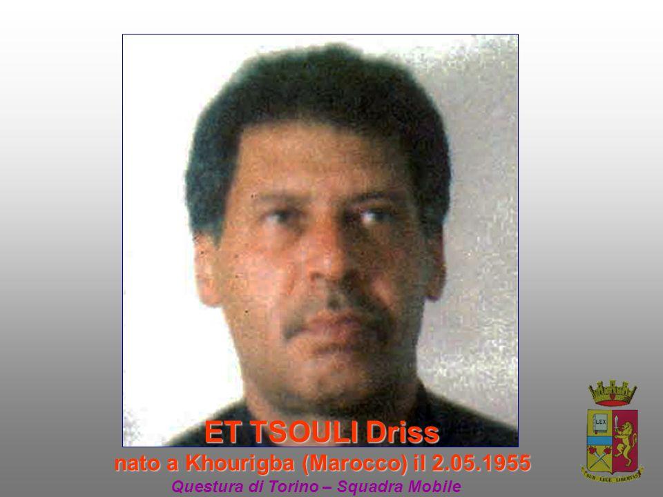 ET TSOULI Driss nato a Khourigba (Marocco) il 2.05.1955 Questura di Torino – Squadra Mobile