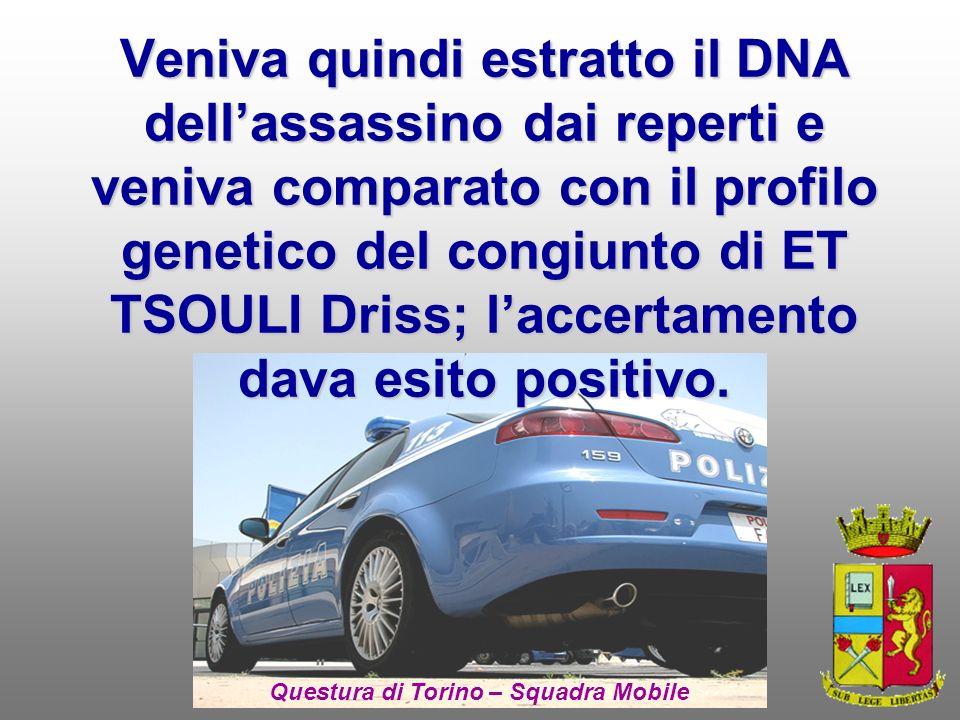 Veniva quindi estratto il DNA dellassassino dai reperti e veniva comparato con il profilo genetico del congiunto di ET TSOULI Driss; laccertamento dava esito positivo.