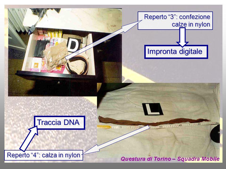 Reperto 3: confezione calze in nylon Impronta digitale Reperto 4: calza in nylon Traccia DNA Questura di Torino – Squadra Mobile
