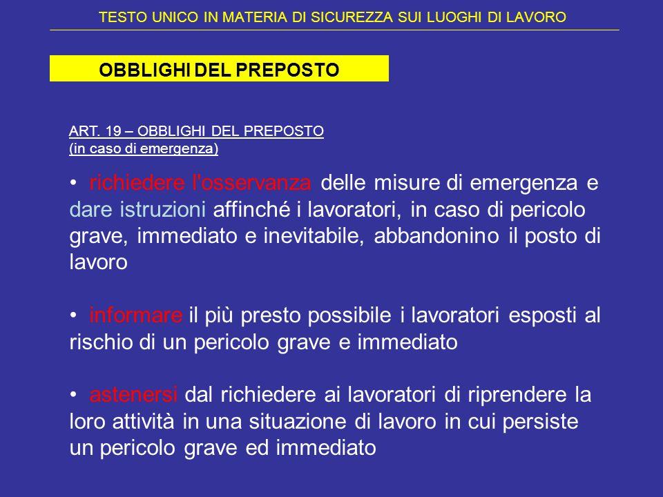 TESTO UNICO IN MATERIA DI SICUREZZA SUI LUOGHI DI LAVORO OBBLIGHI DEL PREPOSTO ART. 19 – OBBLIGHI DEL PREPOSTO (in caso di emergenza) richiedere l'oss