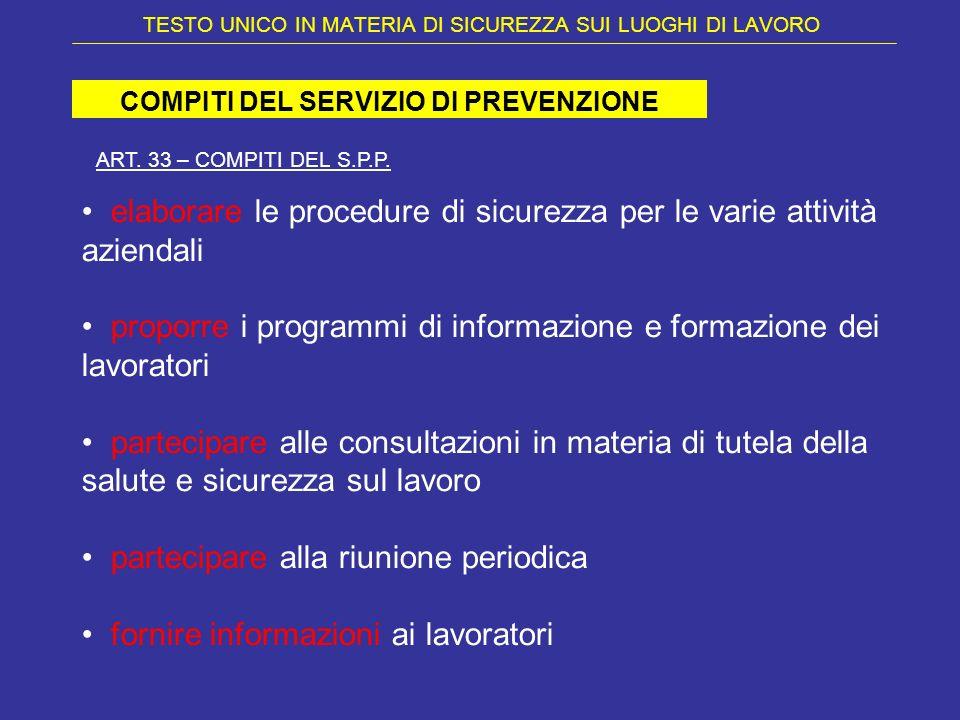 TESTO UNICO IN MATERIA DI SICUREZZA SUI LUOGHI DI LAVORO COMPITI DEL SERVIZIO DI PREVENZIONE ART. 33 – COMPITI DEL S.P.P. elaborare le procedure di si