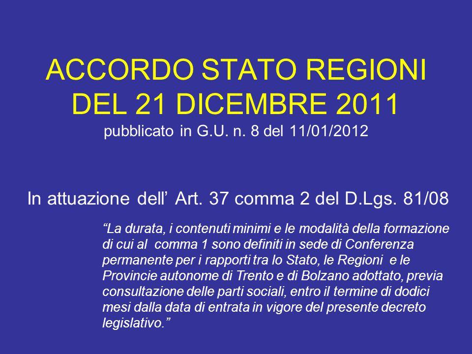 ACCORDO STATO REGIONI DEL 21 DICEMBRE 2011 pubblicato in G.U. n. 8 del 11/01/2012 In attuazione dell Art. 37 comma 2 del D.Lgs. 81/08 La durata, i con