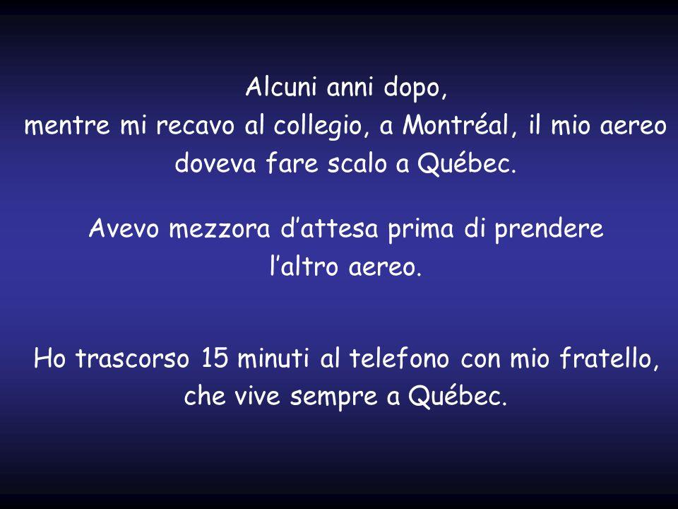 Alcuni anni dopo, mentre mi recavo al collegio, a Montréal, il mio aereo doveva fare scalo a Québec.