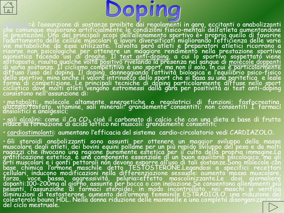 DOPINGDOPING=è lassunzione di sostanze proibite dai regolamenti in gara, eccitanti o anabolizzanti che comunque migliorano artificialmente le condizio