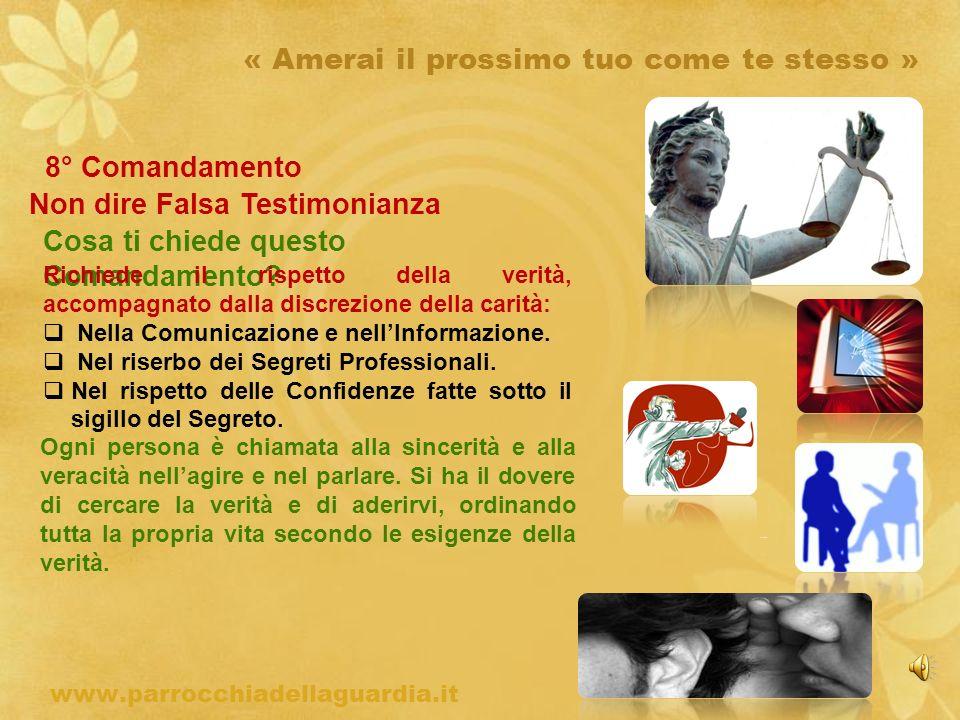 ritardo « Amerai il prossimo tuo come te stesso » 8° Comandamento Non dire Falsa Testimonianza Cosa ti chiede questo Comandamento? www.parrocchiadella
