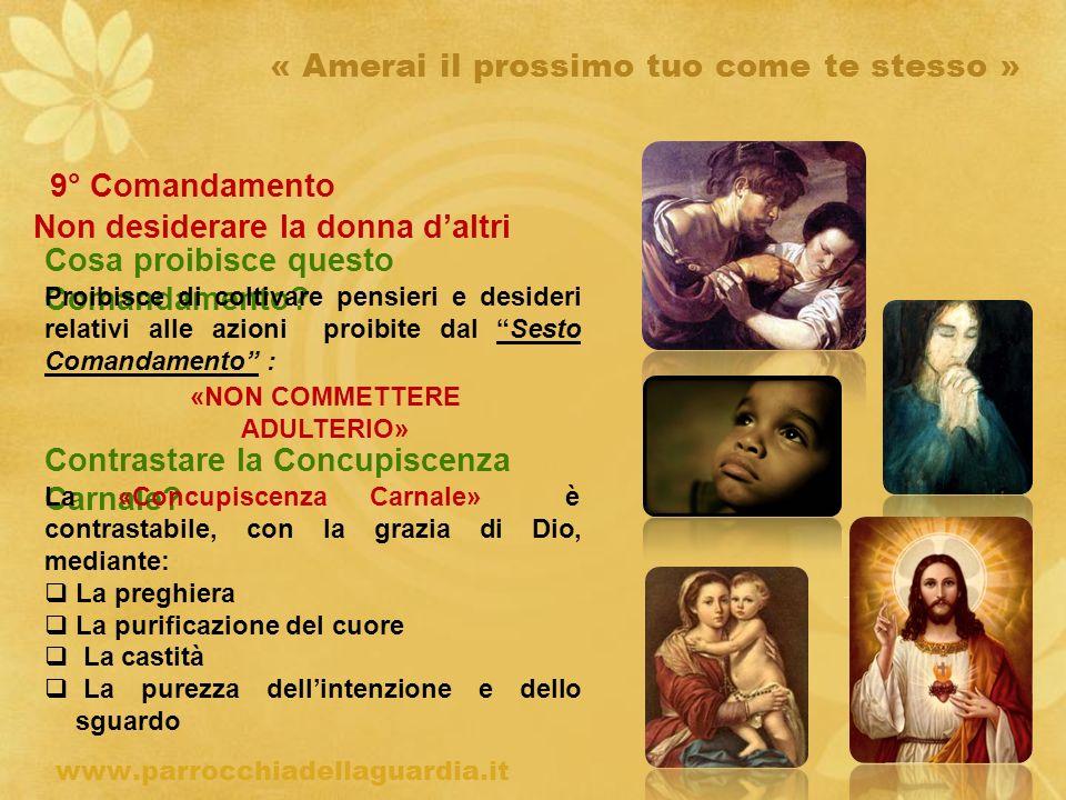 ritardo « Amerai il prossimo tuo come te stesso » 9° Comandamento Non desiderare la donna daltri Cosa proibisce questo Comandamento? www.parrocchiadel