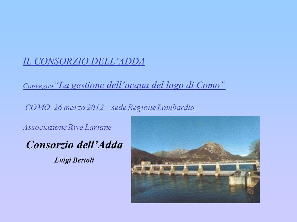 IL CONSORZIO DELLADDA Convegno La gestione dellacqua del lago di Como COMO 26 marzo 2012 sede Regione Lombardia Associazione Rive Lariane Consorzio de