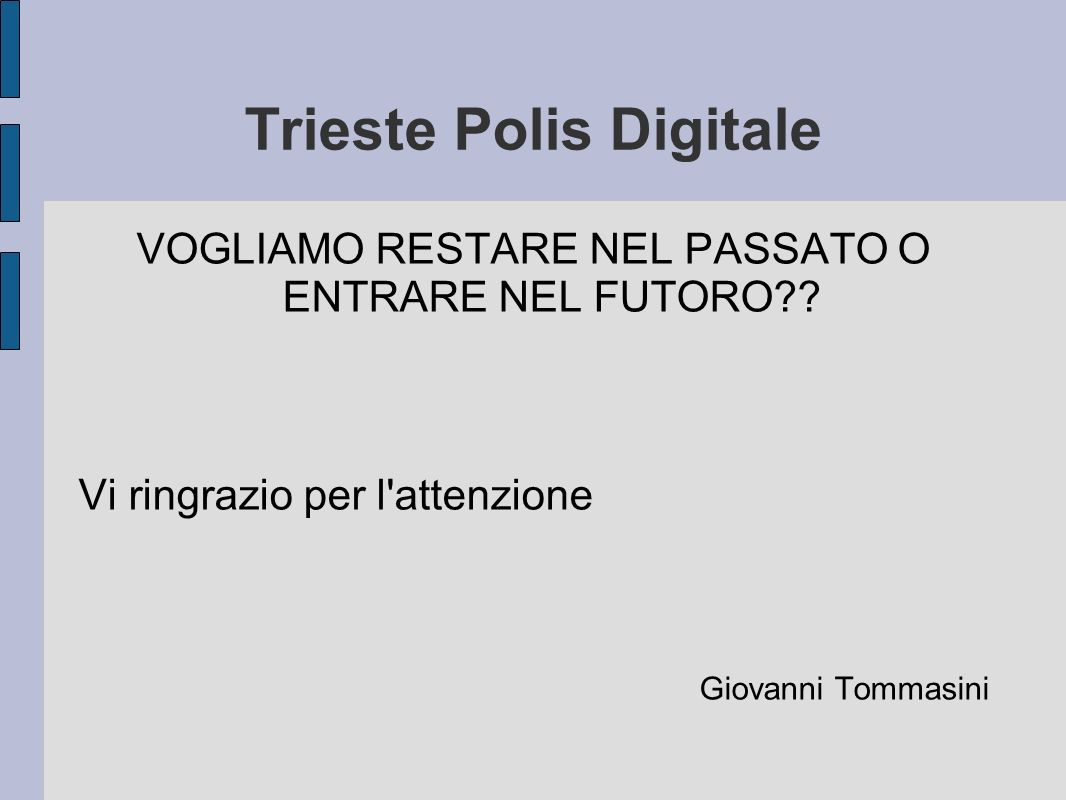 Trieste Polis Digitale VOGLIAMO RESTARE NEL PASSATO O ENTRARE NEL FUTORO .
