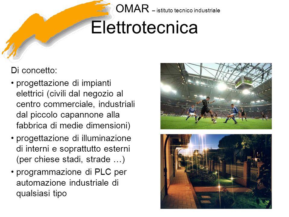 OMAR – istituto tecnico industriale Elettrotecnica Di concetto: progettazione di impianti elettrici (civili dal negozio al centro commerciale, industr