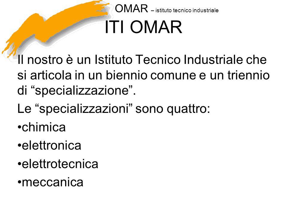 OMAR – istituto tecnico industriale Biennio Il biennio prepara alle specializzazioni.