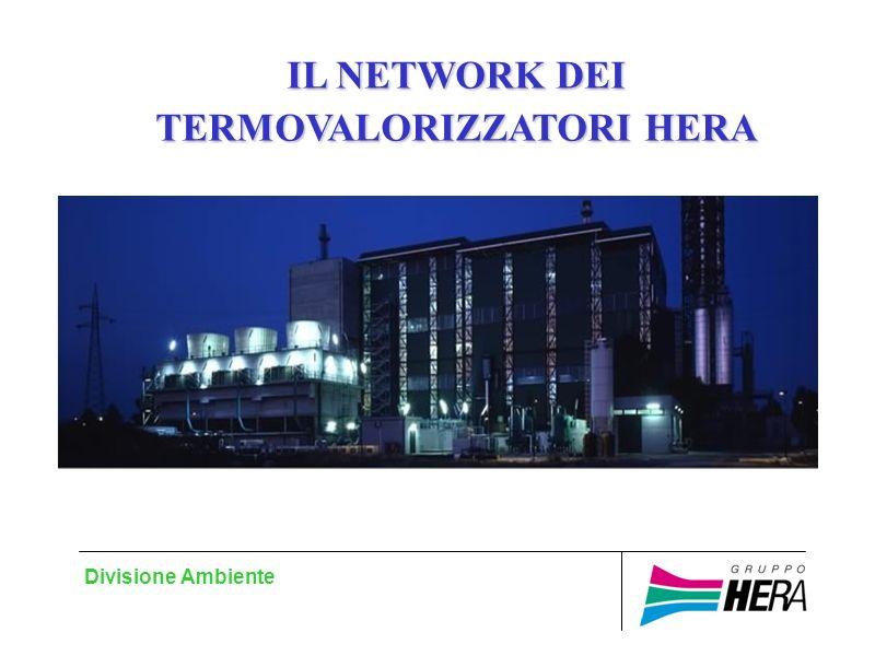 Divisione Ambiente IL NETWORK DEI TERMOVALORIZZATORI HERA