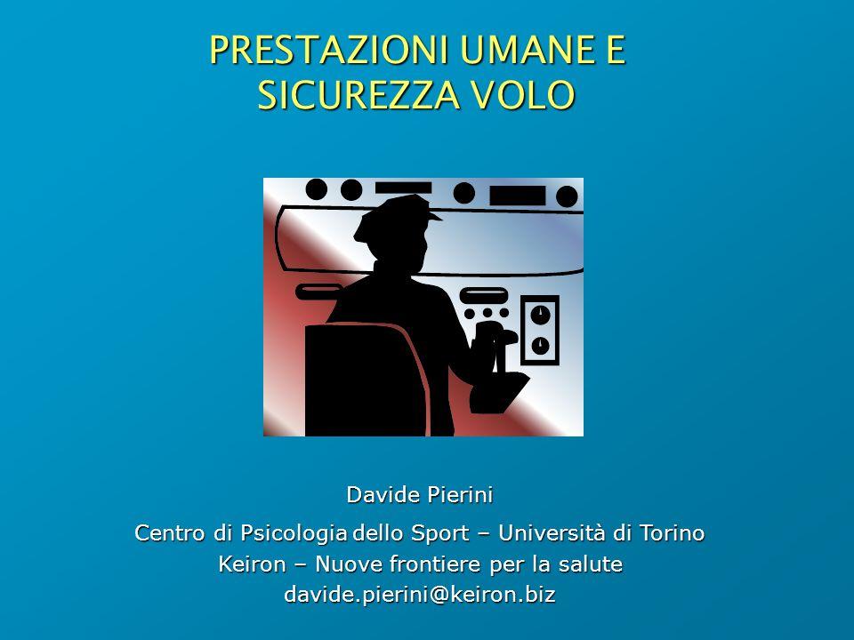 PRESTAZIONI UMANE E SICUREZZA VOLO Davide Pierini Centro di Psicologia dello Sport – Università di Torino Keiron – Nuove frontiere per la salute david