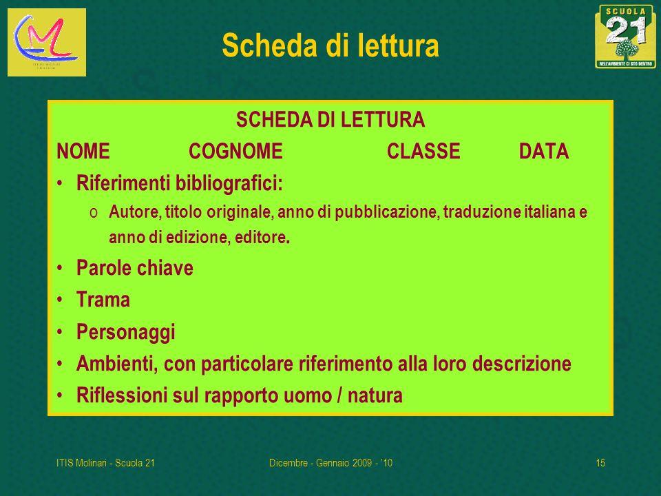 ITIS Molinari - Scuola 21Dicembre - Gennaio 2009 - '1015 Scheda di lettura SCHEDA DI LETTURA NOMECOGNOMECLASSEDATA Riferimenti bibliografici: o Autore