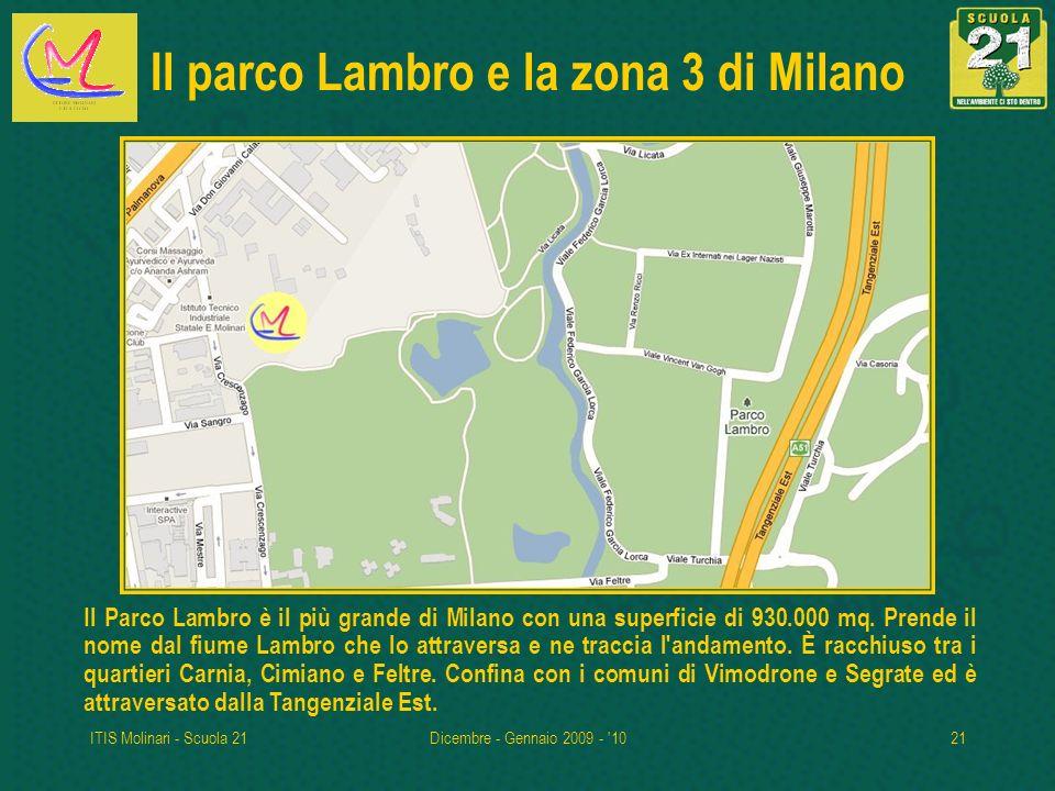ITIS Molinari - Scuola 21Dicembre - Gennaio 2009 - '1021 Il parco Lambro e la zona 3 di Milano Il Parco Lambro è il più grande di Milano con una super