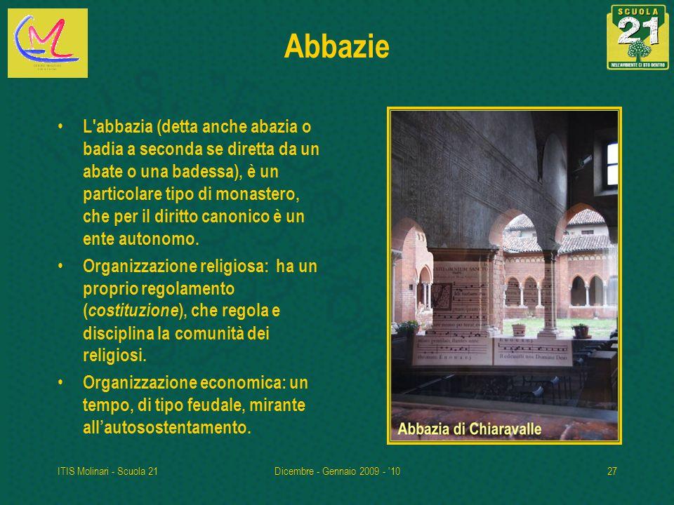 ITIS Molinari - Scuola 21Dicembre - Gennaio 2009 - '1027 Abbazie L'abbazia (detta anche abazia o badia a seconda se diretta da un abate o una badessa)