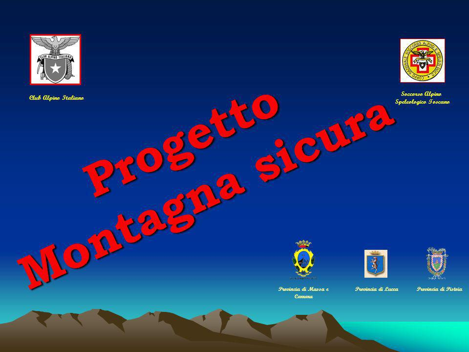 P r o g e t t o M o n t a g n a s i c u r a Club Alpino Italiano Soccorso Alpino Speleologico Toscano Provincia di LuccaProvincia di Massa e Carrara Provincia di Pistoia