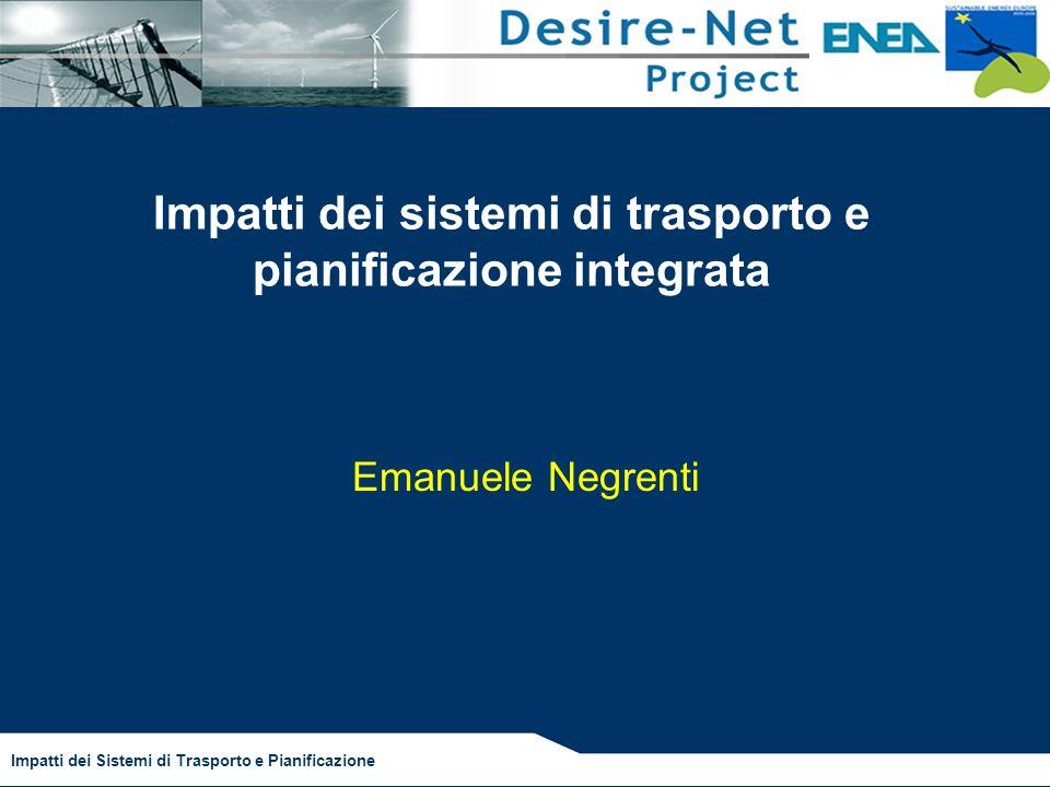 Impatti dei Sistemi di Trasporto e Pianificazione Impatti dei sistemi di trasporto e pianificazione integrata Emanuele Negrenti