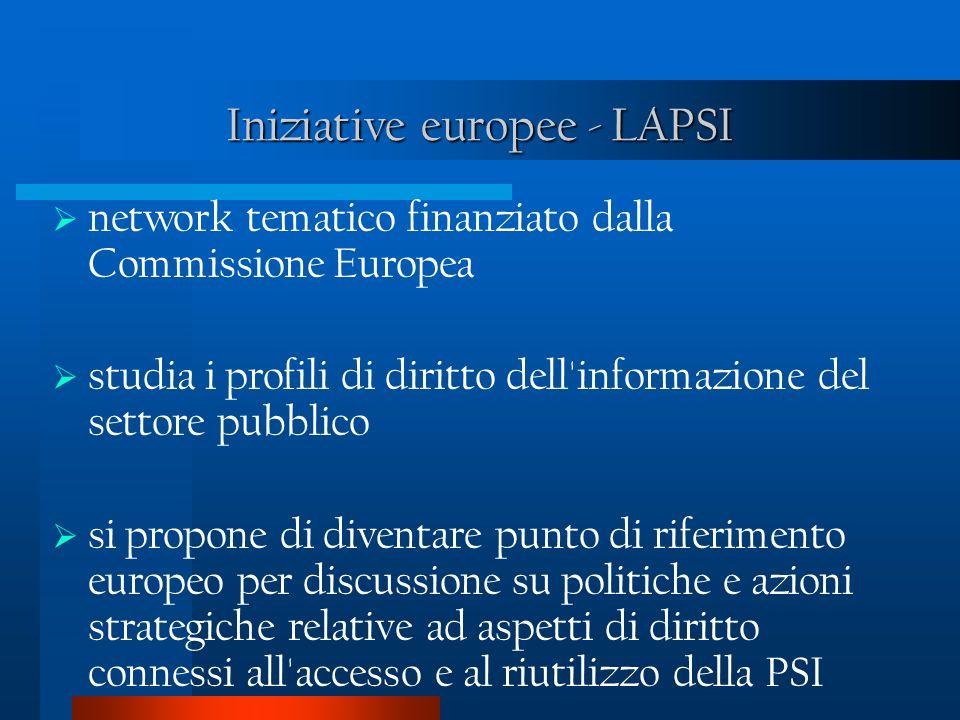 Iniziative europee - LAPSI network tematico finanziato dalla Commissione Europea studia i profili di diritto dell informazione del settore pubblico si propone di diventare punto di riferimento europeo per discussione su politiche e azioni strategiche relative ad aspetti di diritto connessi all accesso e al riutilizzo della PSI