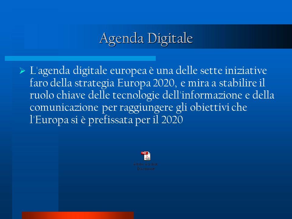 L agenda digitale europea è una delle sette iniziative faro della strategia Europa 2020, e mira a stabilire il ruolo chiave delle tecnologie dell informazione e della comunicazione per raggiungere gli obiettivi che l Europa si è prefissata per il 2020 Agenda Digitale