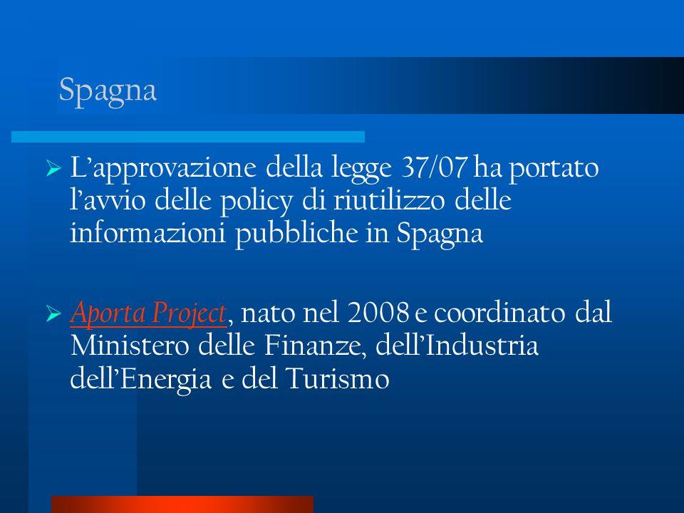 Spagna Lapprovazione della legge 37/07 ha portato lavvio delle policy di riutilizzo delle informazioni pubbliche in Spagna Aporta Project, nato nel 2008 e coordinato dal Ministero delle Finanze, dellIndustria dellEnergia e del Turismo Aporta Project