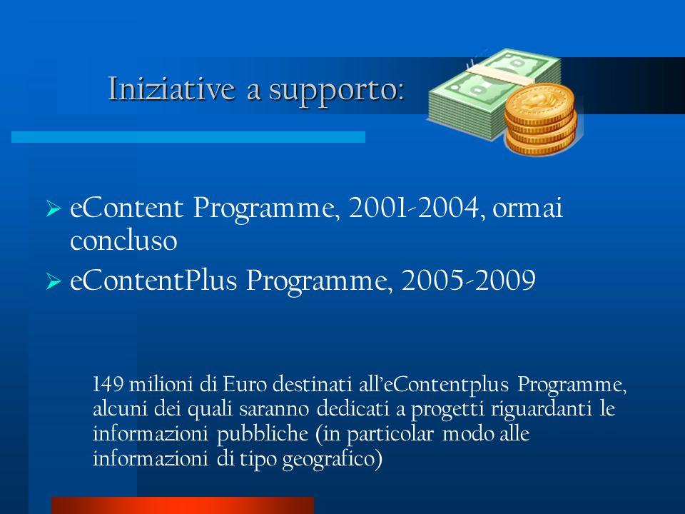 Iniziative a supporto: eContent Programme, 2001-2004, ormai concluso eContentPlus Programme, 2005-2009 149 milioni di Euro destinati alleContentplus Programme, alcuni dei quali saranno dedicati a progetti riguardanti le informazioni pubbliche (in particolar modo alle informazioni di tipo geografico)