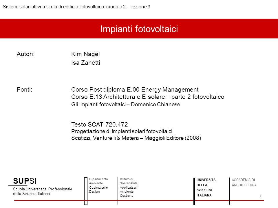 Impianti fotovoltaici Autori:Kim Nagel Isa Zanetti Fonti:Corso Post diploma E.00 Energy Management Corso E.13 Architettura e E solare – parte 2 fotovo