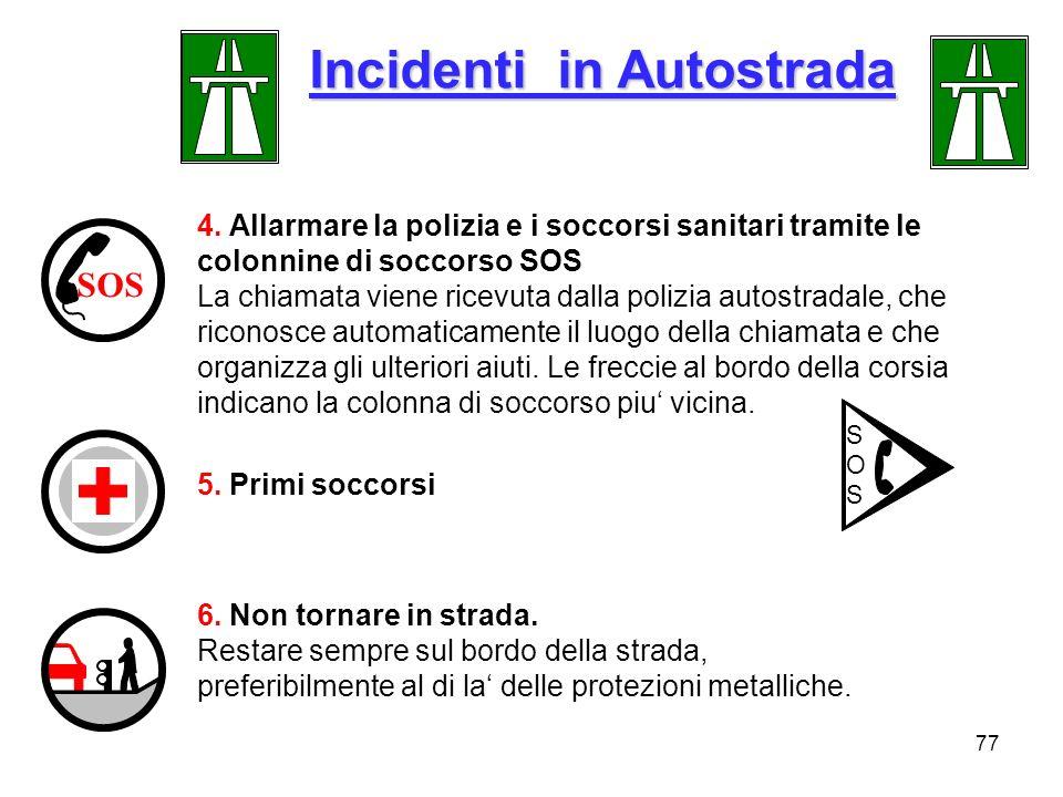77 Incidenti in Autostrada 4. Allarmare la polizia e i soccorsi sanitari tramite le colonnine di soccorso SOS La chiamata viene ricevuta dalla polizia