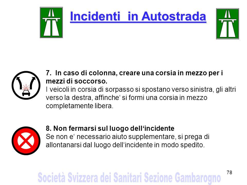 78 Incidenti in Autostrada 7. In caso di colonna, creare una corsia in mezzo per i mezzi di soccorso. I veicoli in corsia di sorpasso si spostano vers