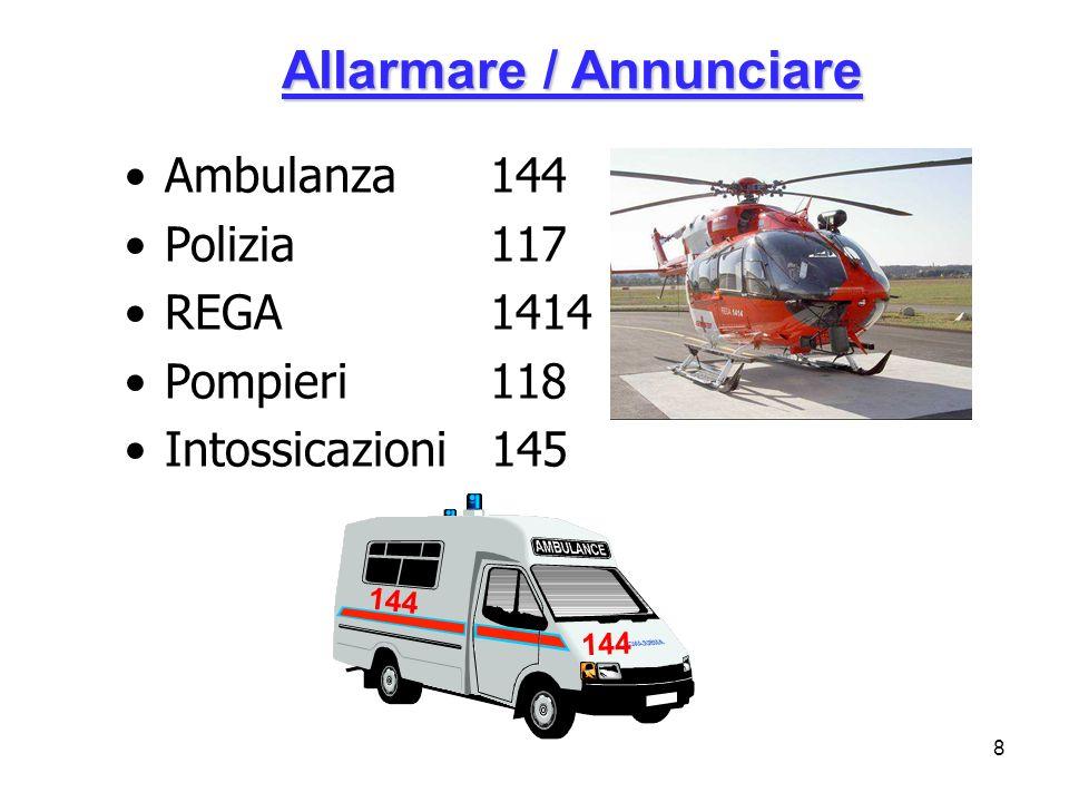 8 Allarmare / Annunciare Ambulanza 144 Polizia 117 REGA 1414 Pompieri 118 Intossicazioni 145 144