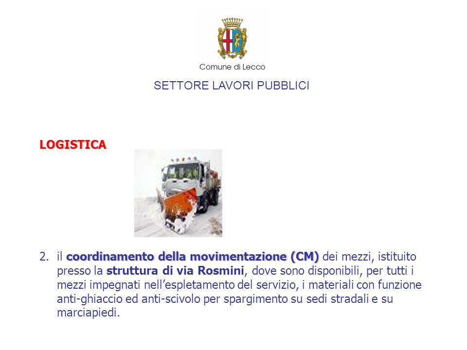 SETTORE LAVORI PUBBLICI LOGISTICA 3.lofficina meccanica per i mezzi utilizzati nellespletamento del servizio neve è situata presso Linee Lecco in piazza Bione, 15