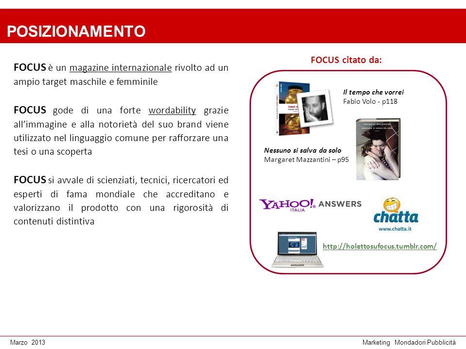 Marketing Mondadori PubblicitàMarzo 2013 POSIZIONAMENTO FOCUS è un magazine internazionale rivolto ad un ampio target maschile e femminile FOCUS gode