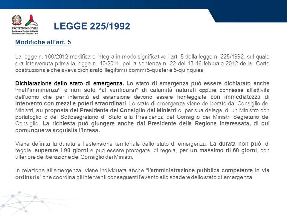 LEGGE 225/1992 Modifiche allart. 5 La legge n. 100/2012 modifica e integra in modo significativo lart. 5 della legge n. 225/1992, sul quale era interv