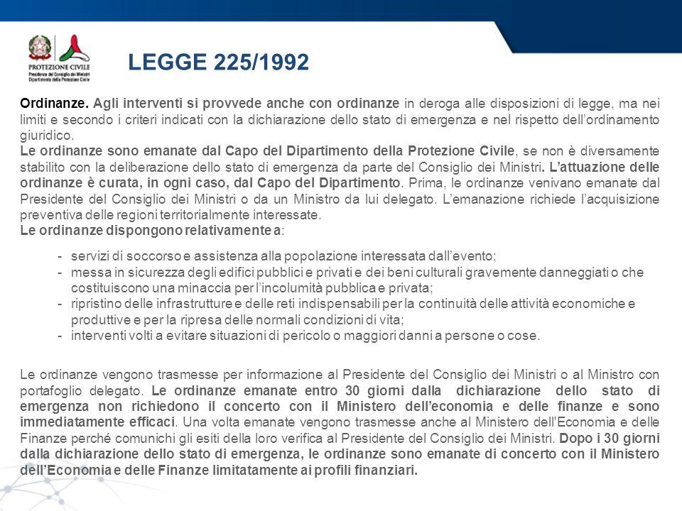LEGGE 225/1992 Ordinanze. Agli interventi si provvede anche con ordinanze in deroga alle disposizioni di legge, ma nei limiti e secondo i criteri indi