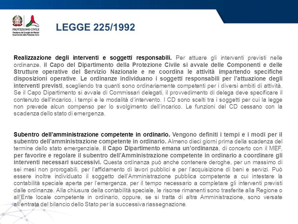 LEGGE 225/1992 Realizzazione degli interventi e soggetti responsabili. Per attuare gli interventi previsti nelle ordinanze, il Capo del Dipartimento d