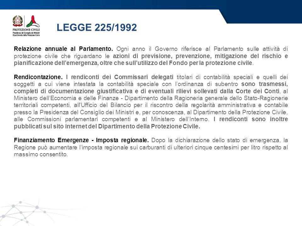 LEGGE 225/1992 Relazione annuale al Parlamento. Ogni anno il Governo riferisce al Parlamento sulle attività di protezione civile che riguardano le azi