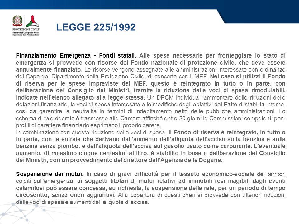 LEGGE 225/1992 Finanziamento Emergenza - Fondi statali. Alle spese necessarie per fronteggiare lo stato di emergenza si provvede con risorse del Fondo