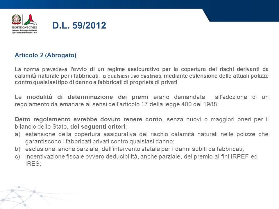 D.L. 59/2012 Articolo 2 (Abrogato) La norma prevedeva l'avvio di un regime assicurativo per la copertura dei rischi derivanti da calamità naturale per
