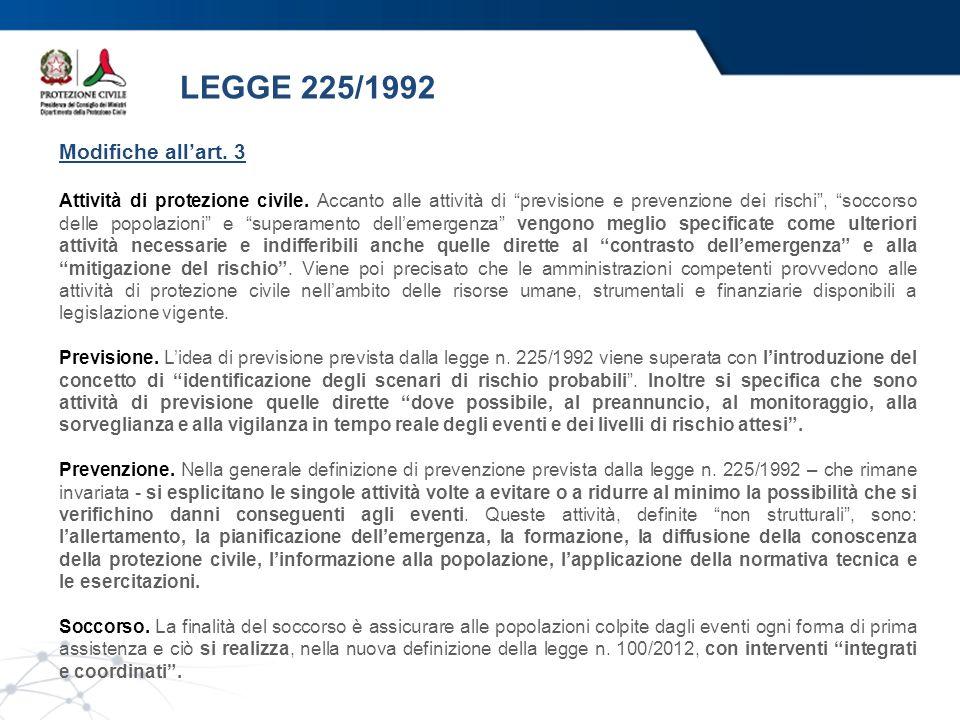 LEGGE 225/1992 Modifiche allart. 3 Attività di protezione civile. Accanto alle attività di previsione e prevenzione dei rischi, soccorso delle popolaz