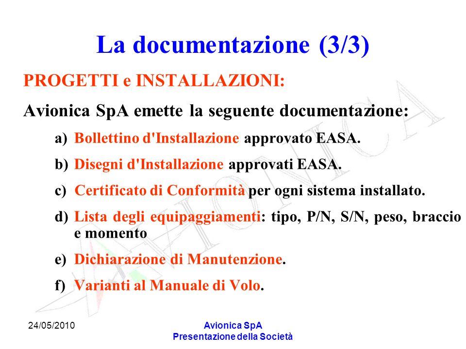 24/05/2010Avionica SpA Presentazione della Società La documentazione (3/3) PROGETTI e INSTALLAZIONI: Avionica SpA emette la seguente documentazione: a