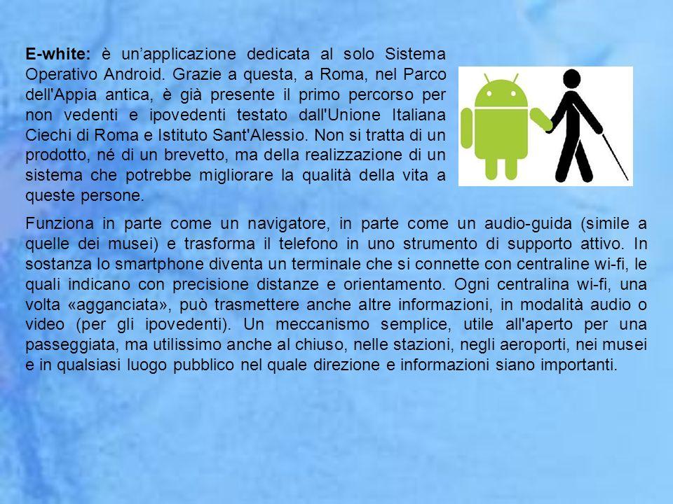 E-white: è unapplicazione dedicata al solo Sistema Operativo Android. Grazie a questa, a Roma, nel Parco dell'Appia antica, è già presente il primo pe