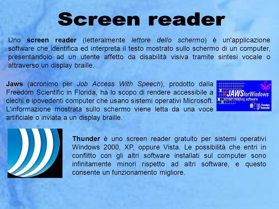 Uno screen reader (letteralmente lettore dello schermo) è un'applicazione software che identifica ed interpreta il testo mostrato sullo schermo di un